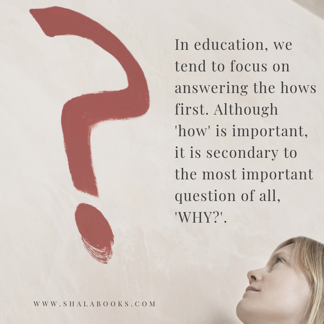 In education we tend to focus on answering the hows ...