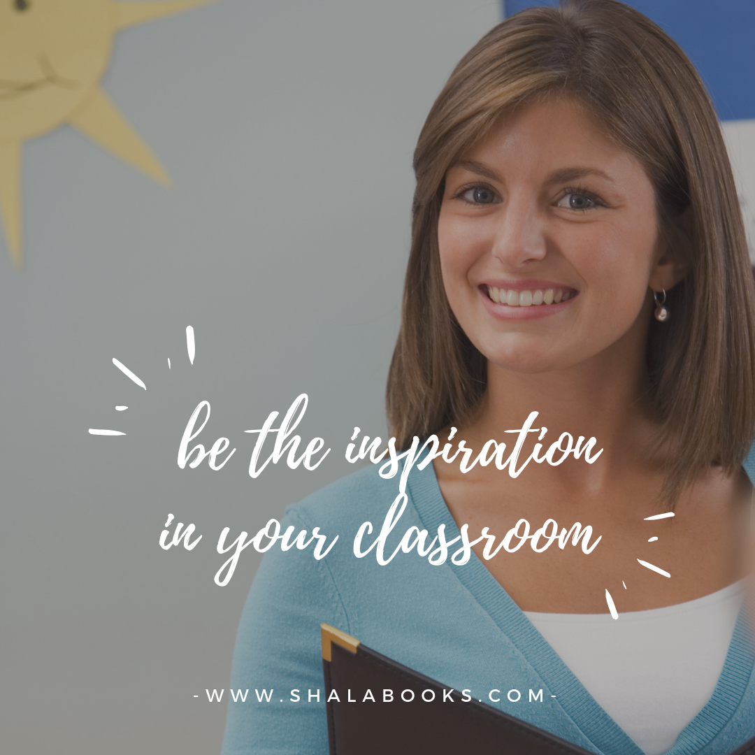 Be the inspiration in your classroom.