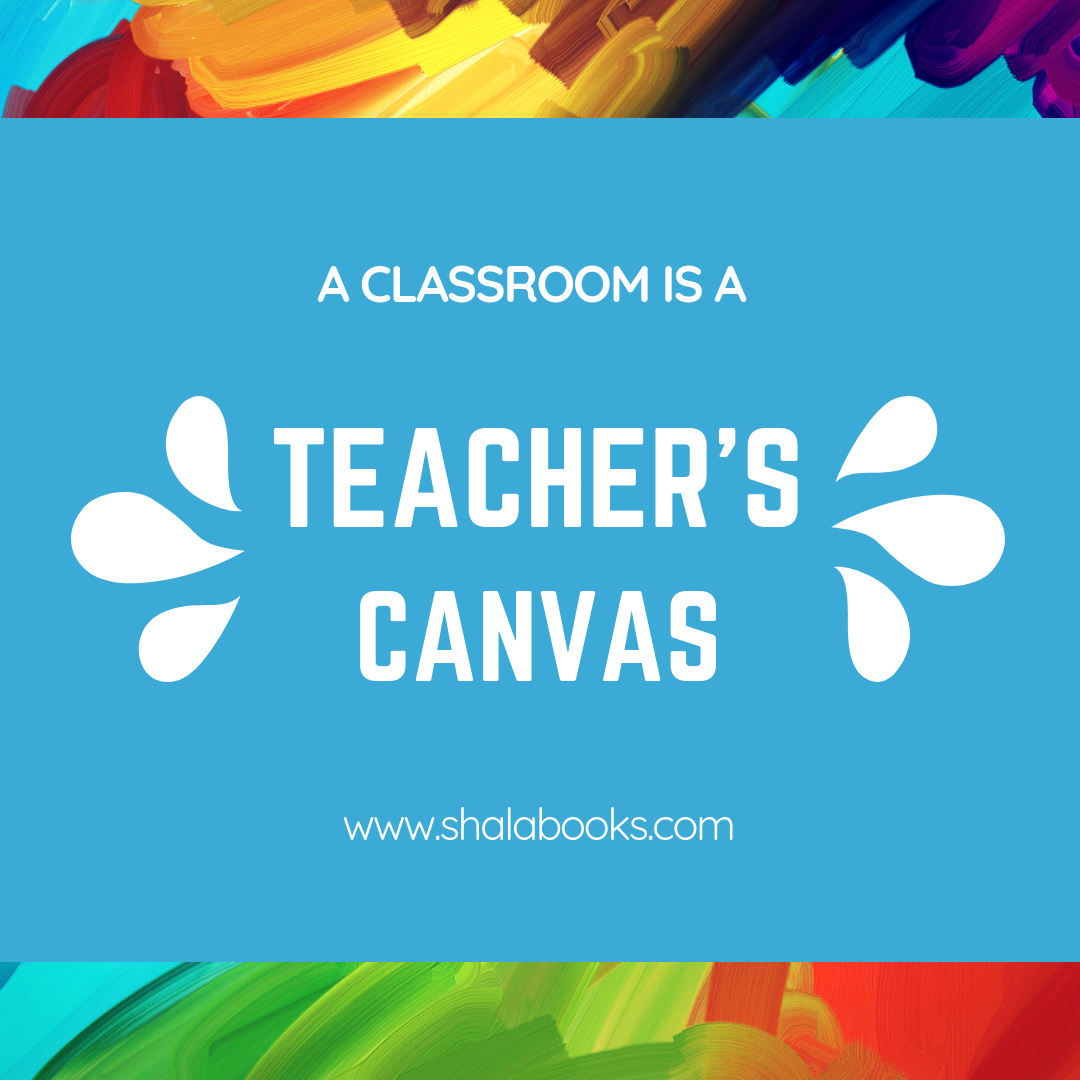 A classroom is a teacher's canvas
