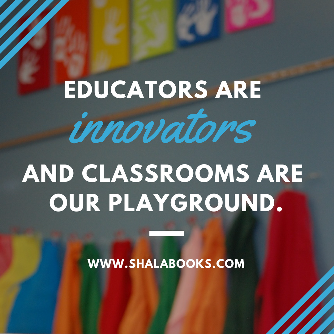Educators are innovators ...