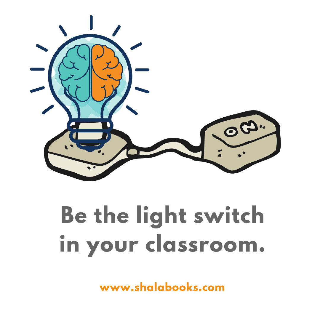Be the light switch in your classroom.