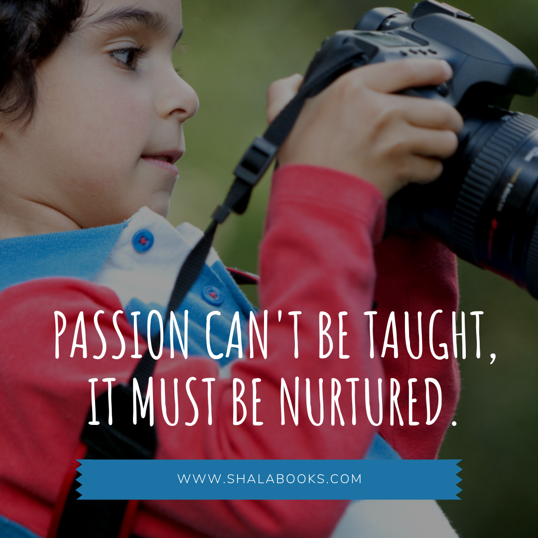 Passion can't be taught, it must be ...