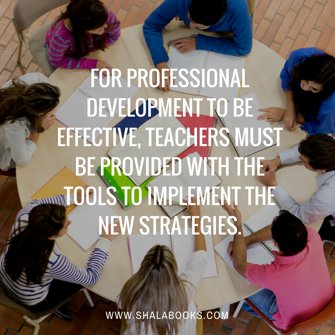 For professional development to be effective ...
